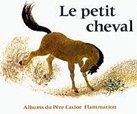 Le petit Cheval et le Vieux chameau, de May d'Alençon, Andrée-Paule Fournier, et al. Editions Flammarion